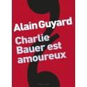 Alain Guyard - Charlie Bauer est amoureux